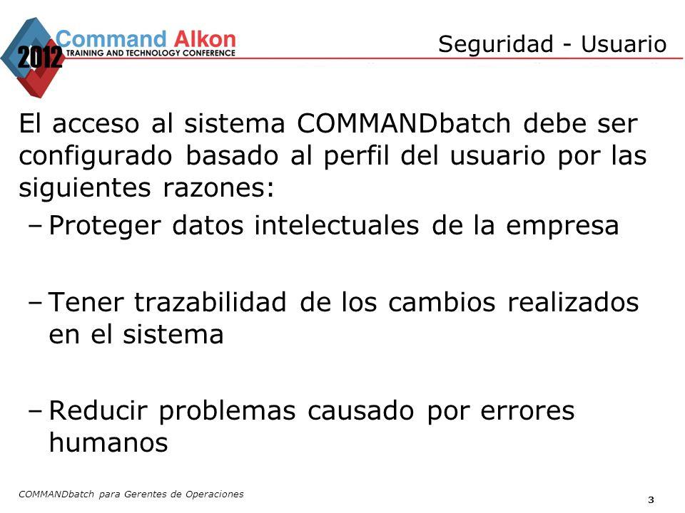 COMMANDbatch para Gerentes de Operaciones 3 El acceso al sistema COMMANDbatch debe ser configurado basado al perfil del usuario por las siguientes raz