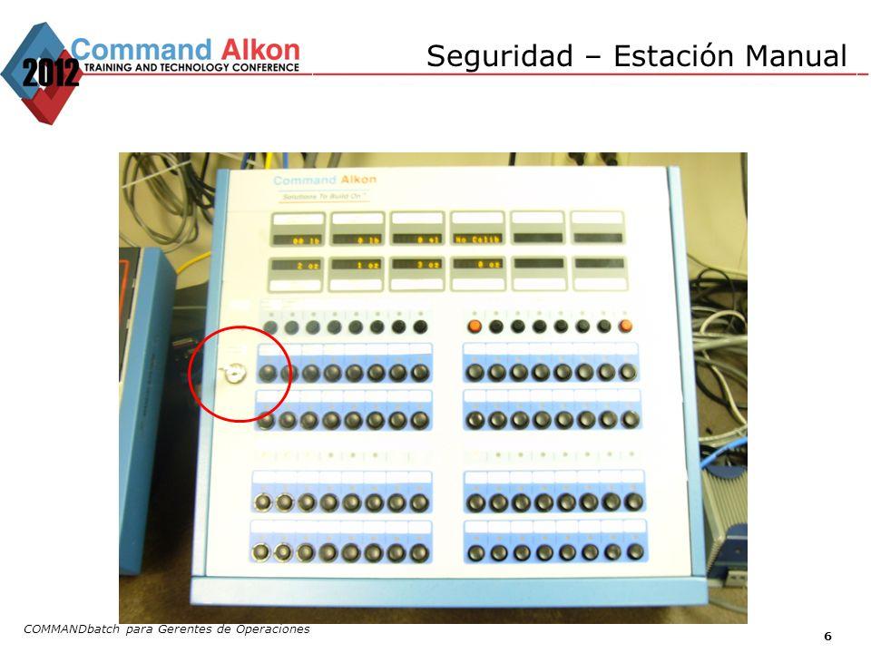 COMMANDbatch para Gerentes de Operaciones 7 Seguridad – Estación Manual La llave de la estación manual puede estar configurado de la siguiente manera: –Energizar la estación manual sin importar si la PC esta encendido o no –Energizar la estación manual solamente cuando la PC esta encendido