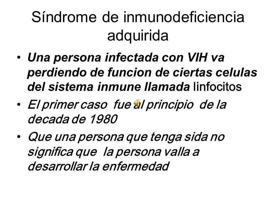 Síndrome de inmunodeficiencia adquirida Una persona infectada con VIH va perdiendo de funcion de ciertas celulas del sistema inmune llamada linfocitos El primer caso fue al principio de la decada de 1980 Que una persona que tenga sida no significa que la persona valla a desarrollar la enfermedad