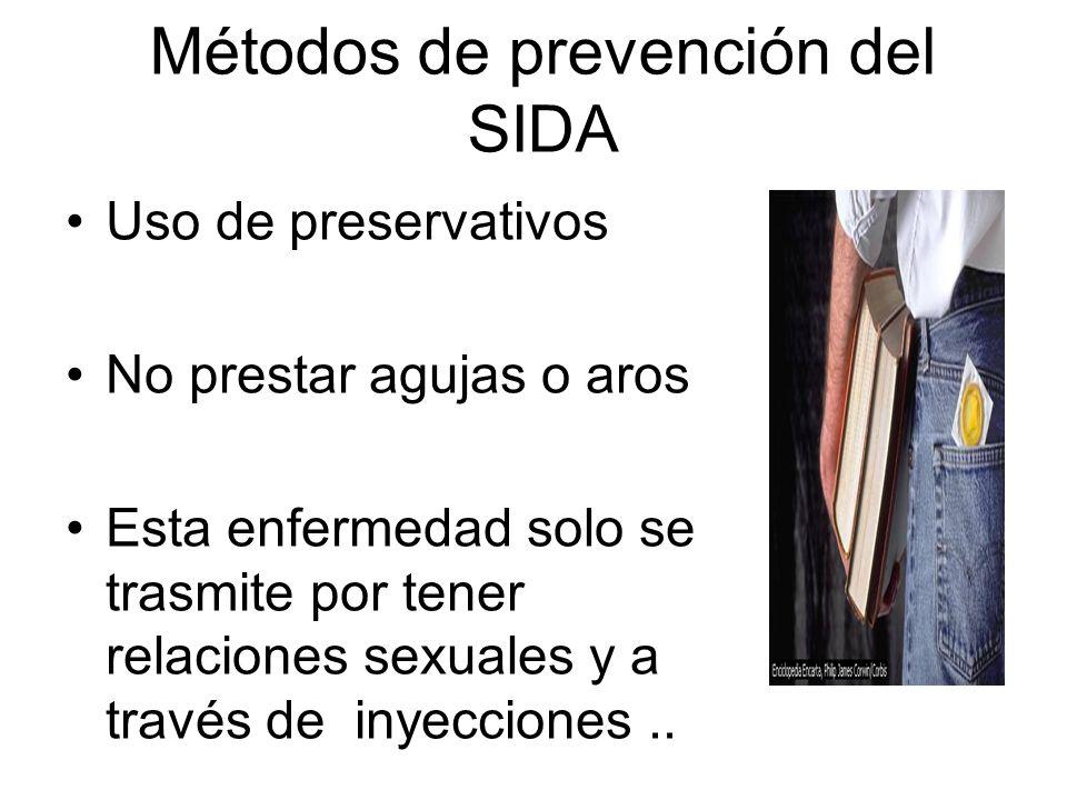 Métodos de prevención del SIDA Uso de preservativos No prestar agujas o aros Esta enfermedad solo se trasmite por tener relaciones sexuales y a través de inyecciones..