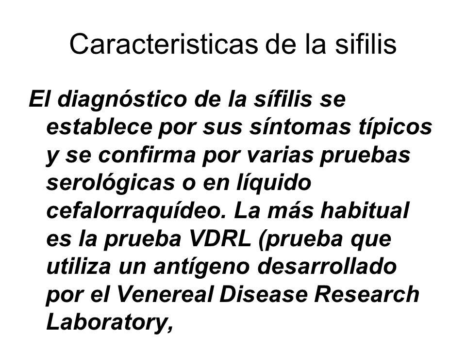 Caracteristicas de la sifilis El diagnóstico de la sífilis se establece por sus síntomas típicos y se confirma por varias pruebas serológicas o en líquido cefalorraquídeo.