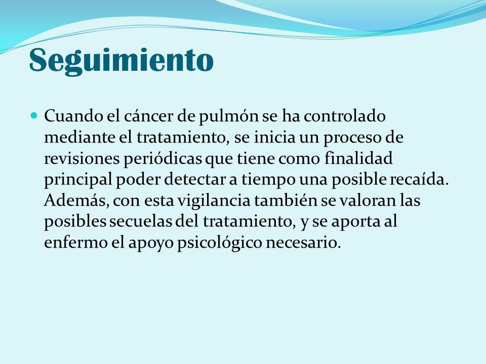 Seguimiento Cuando el cáncer de pulmón se ha controlado mediante el tratamiento, se inicia un proceso de revisiones periódicas que tiene como finalida