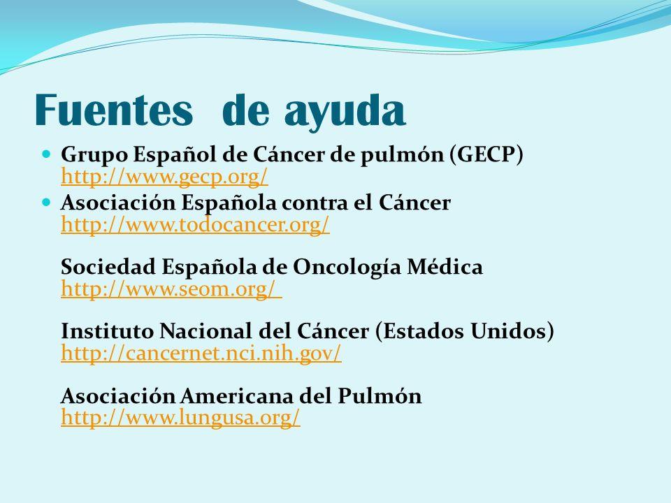 Fuentes de ayuda Grupo Español de Cáncer de pulmón (GECP) http://www.gecp.org/ http://www.gecp.org/ Asociación Española contra el Cáncer http://www.to