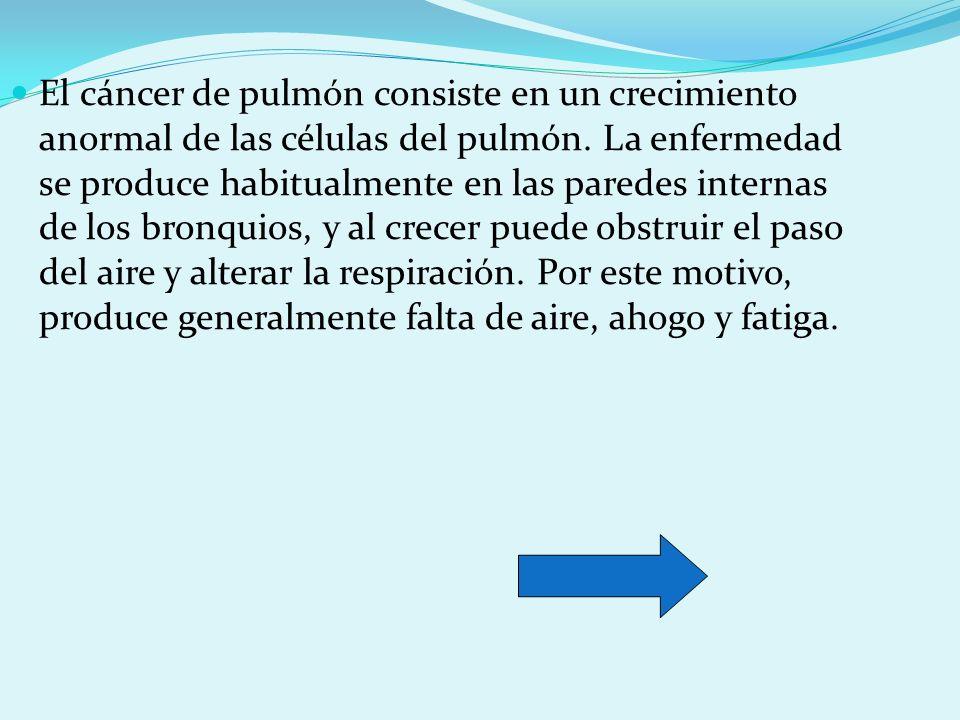 El cáncer de pulmón consiste en un crecimiento anormal de las células del pulmón. La enfermedad se produce habitualmente en las paredes internas de lo