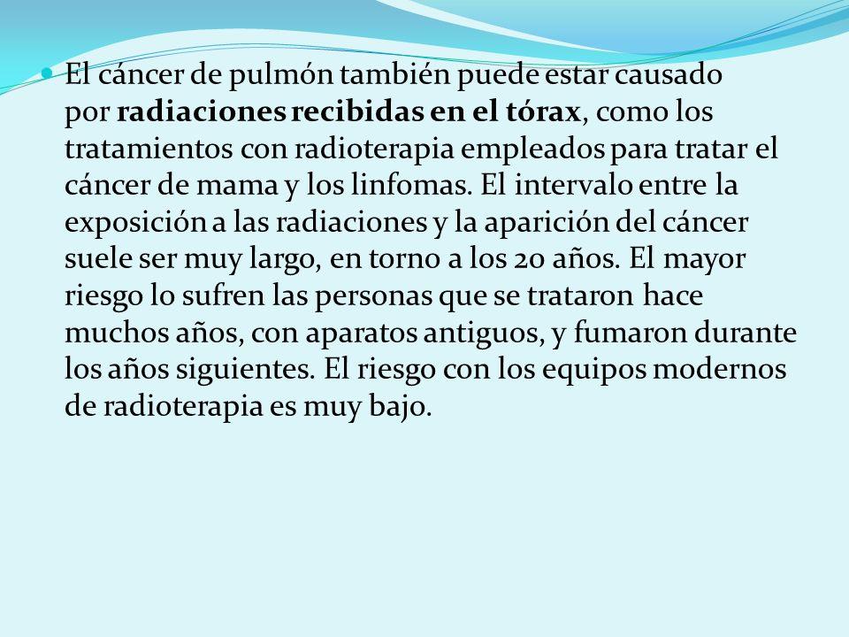 El cáncer de pulmón también puede estar causado por radiaciones recibidas en el tórax, como los tratamientos con radioterapia empleados para tratar el