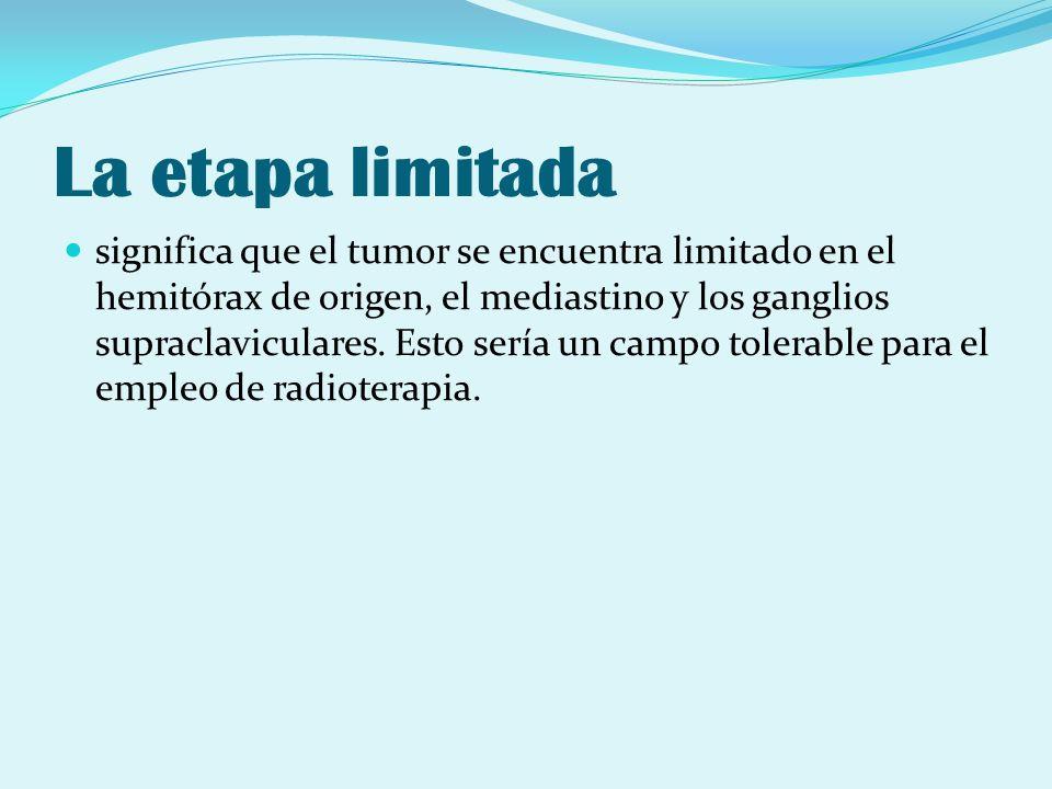 La etapa limitada significa que el tumor se encuentra limitado en el hemitórax de origen, el mediastino y los ganglios supraclaviculares. Esto sería u