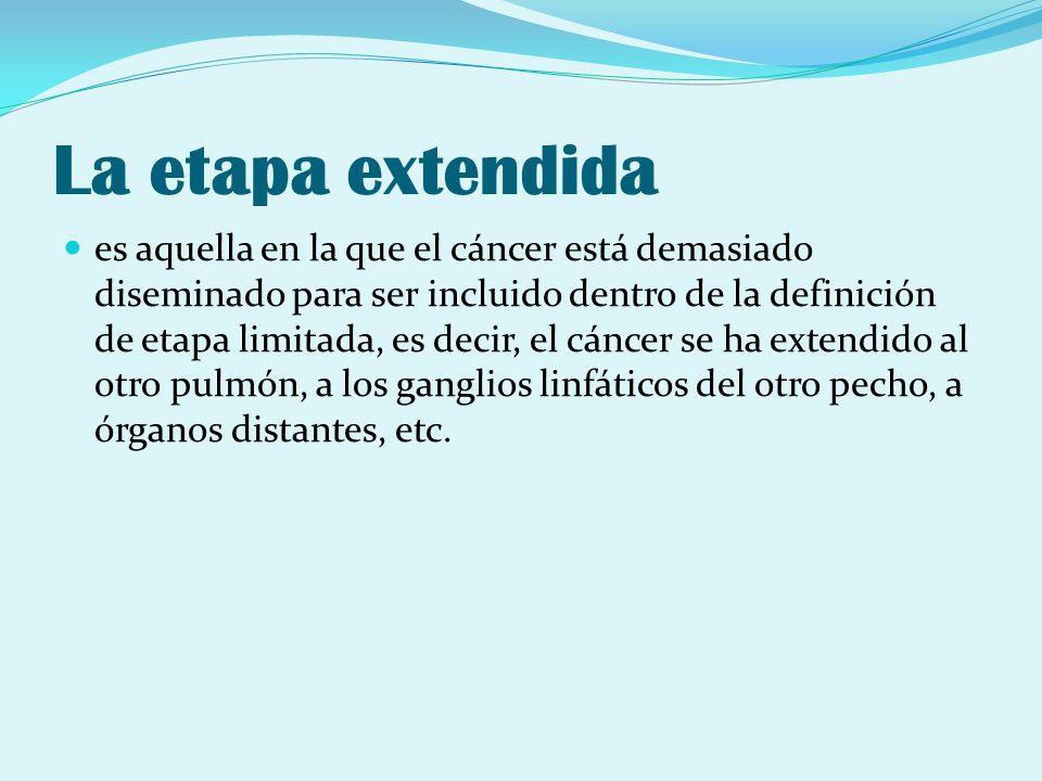 La etapa extendida es aquella en la que el cáncer está demasiado diseminado para ser incluido dentro de la definición de etapa limitada, es decir, el