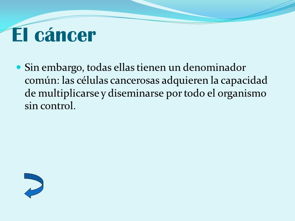 El cáncer Sin embargo, todas ellas tienen un denominador común: las células cancerosas adquieren la capacidad de multiplicarse y diseminarse por todo