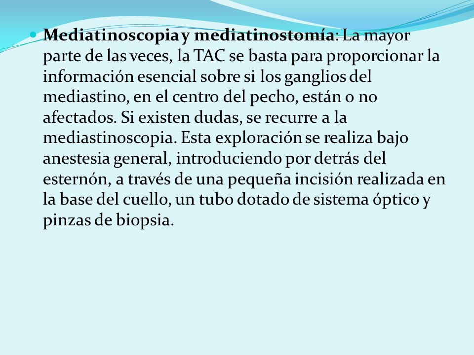 Mediatinoscopia y mediatinostomía: La mayor parte de las veces, la TAC se basta para proporcionar la información esencial sobre si los ganglios del me