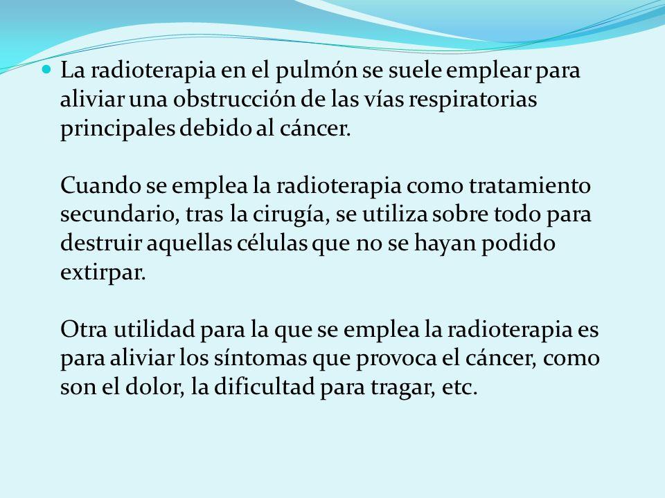 La radioterapia en el pulmón se suele emplear para aliviar una obstrucción de las vías respiratorias principales debido al cáncer. Cuando se emplea la