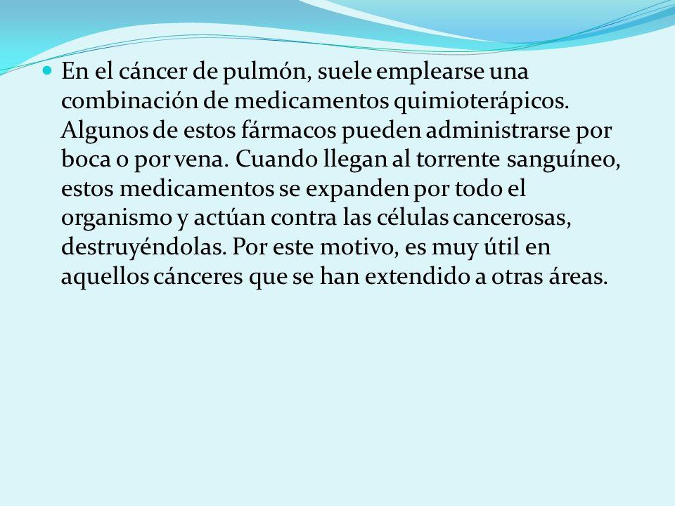 En el cáncer de pulmón, suele emplearse una combinación de medicamentos quimioterápicos. Algunos de estos fármacos pueden administrarse por boca o por