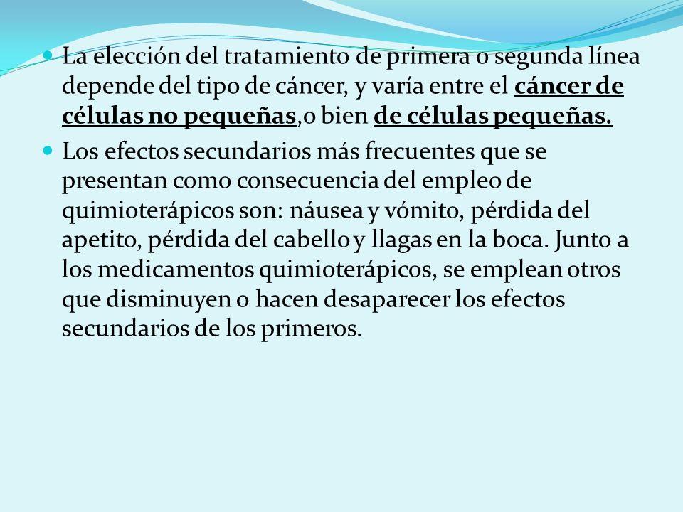 La elección del tratamiento de primera o segunda línea depende del tipo de cáncer, y varía entre el cáncer de células no pequeñas,o bien de células pe