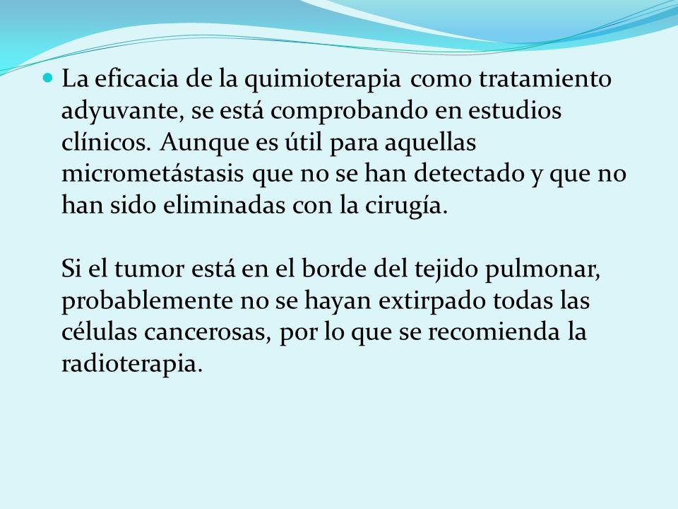 La eficacia de la quimioterapia como tratamiento adyuvante, se está comprobando en estudios clínicos. Aunque es útil para aquellas micrometástasis que