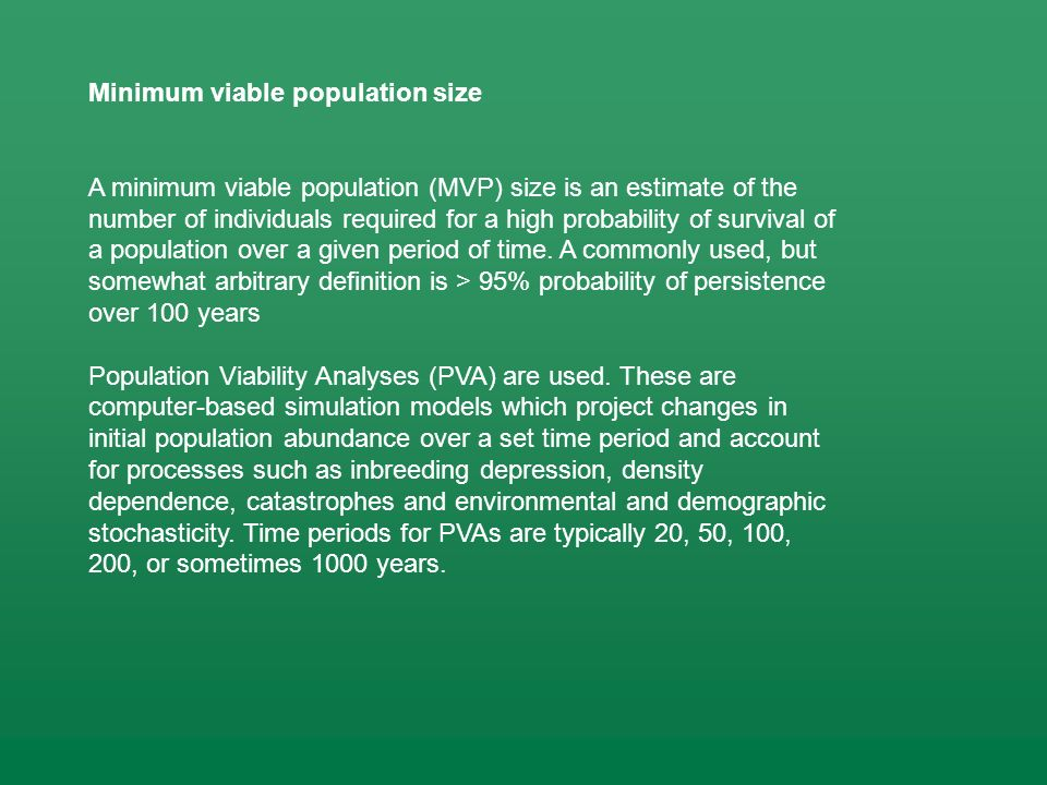 Minimum viable population size A minimum viable population (MVP) size is an estimate of the number of individuals required for a high probability of s