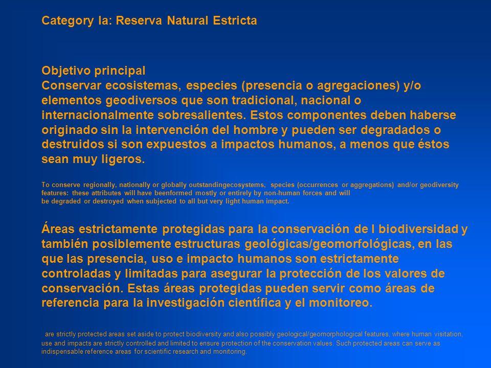 Category Ib: Área de vida silvestre Áreas protegidas usualmente grandes prístnas o poco modificadas que mantienen su carácter e influencia naturales, sin ocupación humana permanente o significativa y que son protegidas y manejadas para preservar su condición natural.