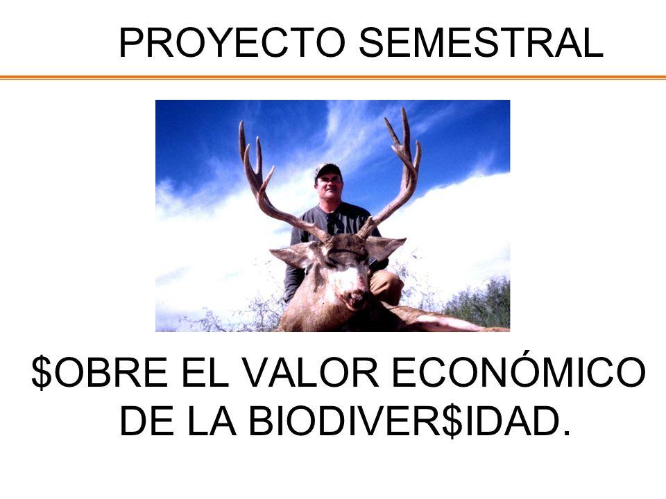 PROYECTO SEMESTRAL $OBRE EL VALOR ECONÓMICO DE LA BIODIVER$IDAD.
