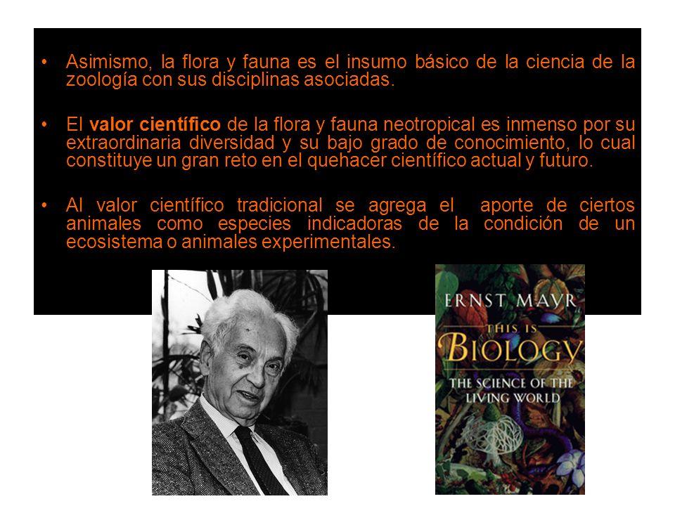 Asimismo, la flora y fauna es el insumo básico de la ciencia de la zoología con sus disciplinas asociadas. El valor científico de la flora y fauna neo