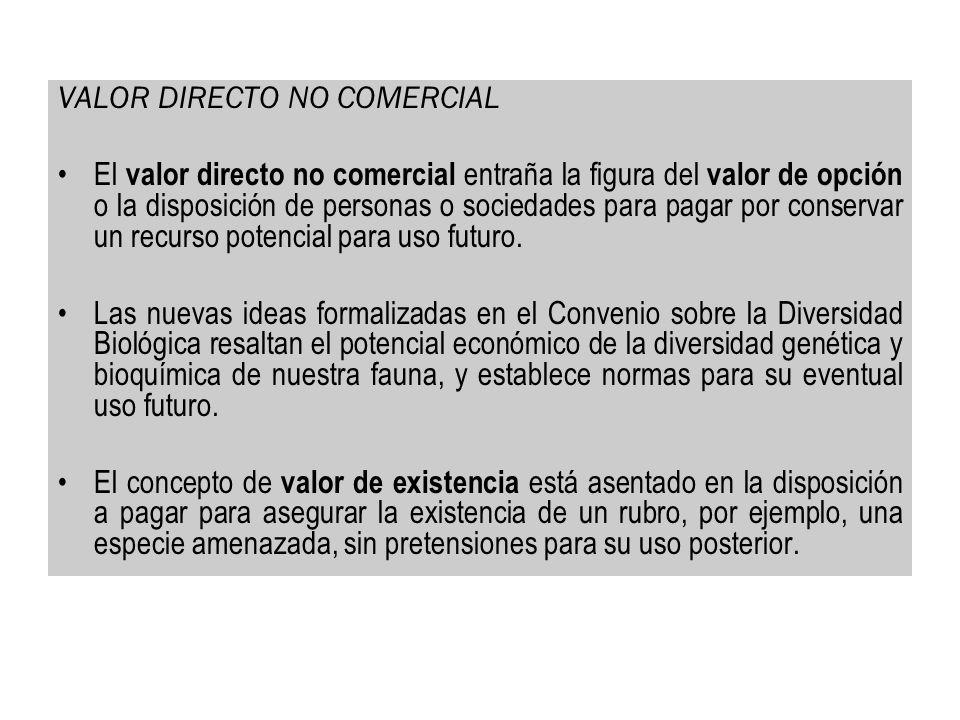 La categoría valor indirecto no comercial contempla la valoración económica de un rubro en términos del costo de prevenir su desaparición o el costo de restauración o restitución de un recurso deteriorado.