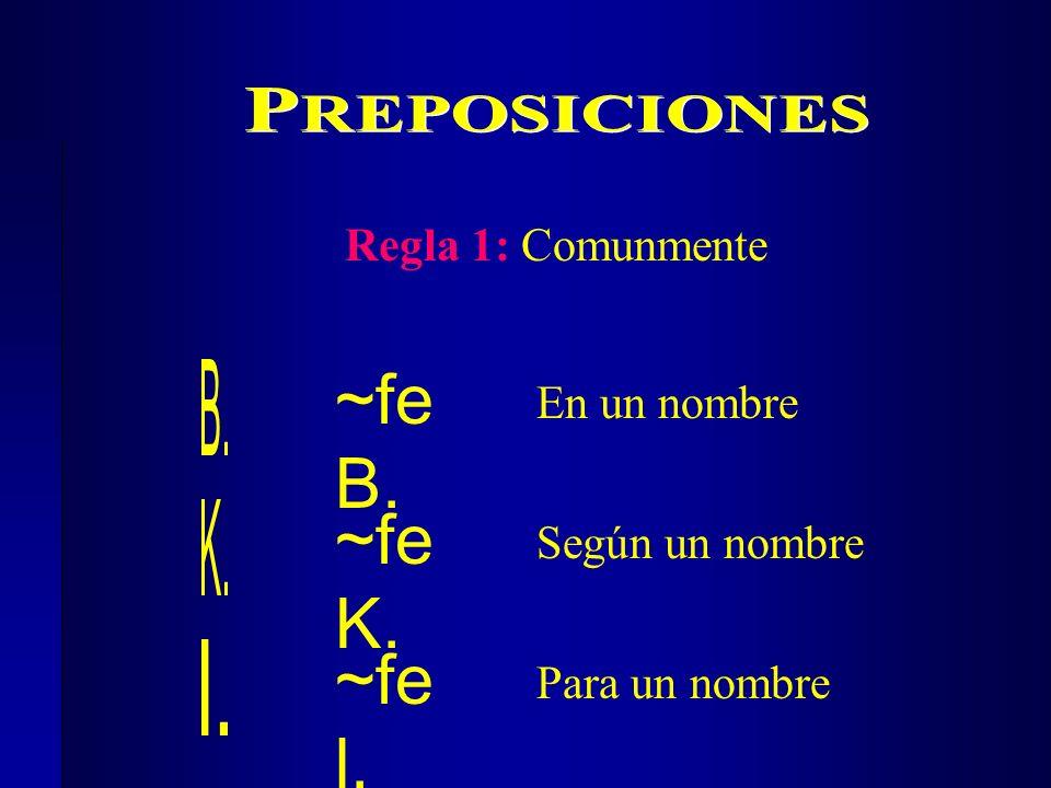 Regla 1: Comunmente ~fe B. En un nombre ~fe K. ~fe l. Según un nombre Para un nombre