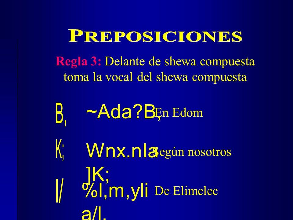 Regla 3: Delante de shewa compuesta toma la vocal del shewa compuesta ~Ada?B, En Edom Wnx.nIa ]K; Según nosotros De Elimelec %l,m,yli a/l,