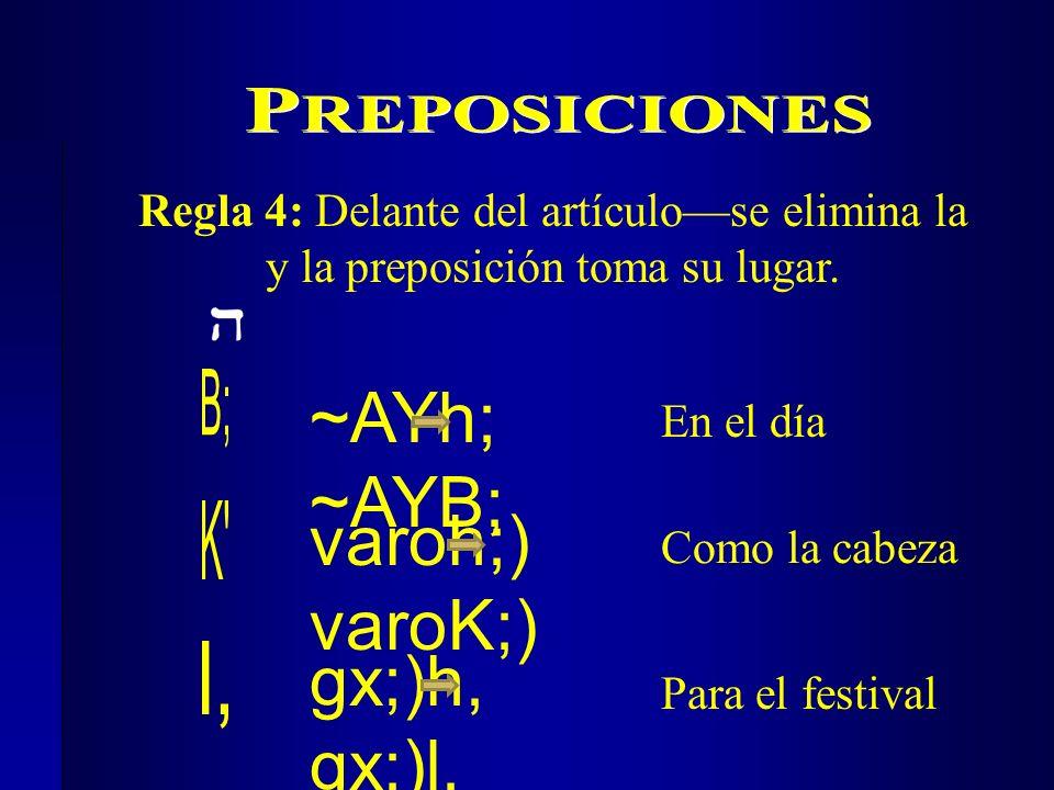 Regla 4: Delante del artículose elimina la y la preposición toma su lugar. En el día Como la cabeza Para el festival varoh;) varoK;) ~AYh; ~AYB; gx;)h