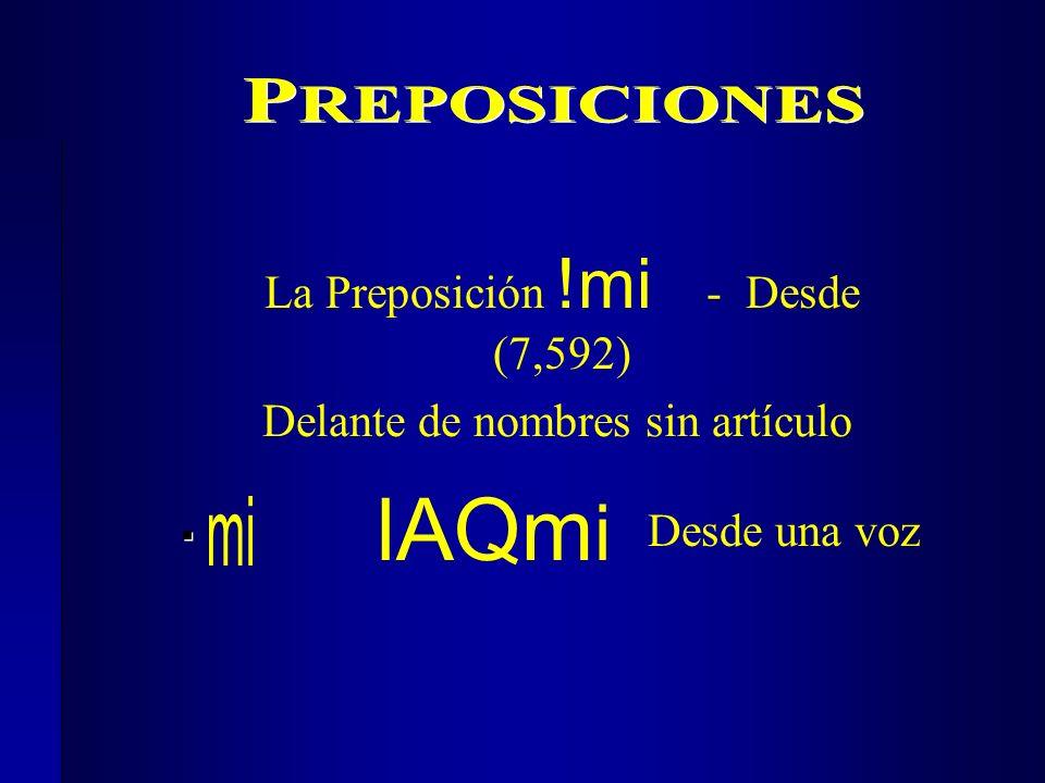 Delante de nombres sin artículo lAQm i Desde una voz La Preposición !mi - Desde (7,592)