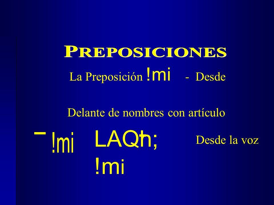 Delante de nombres con artículo LAQh; !m i Desde la voz La Preposición !mi - Desde