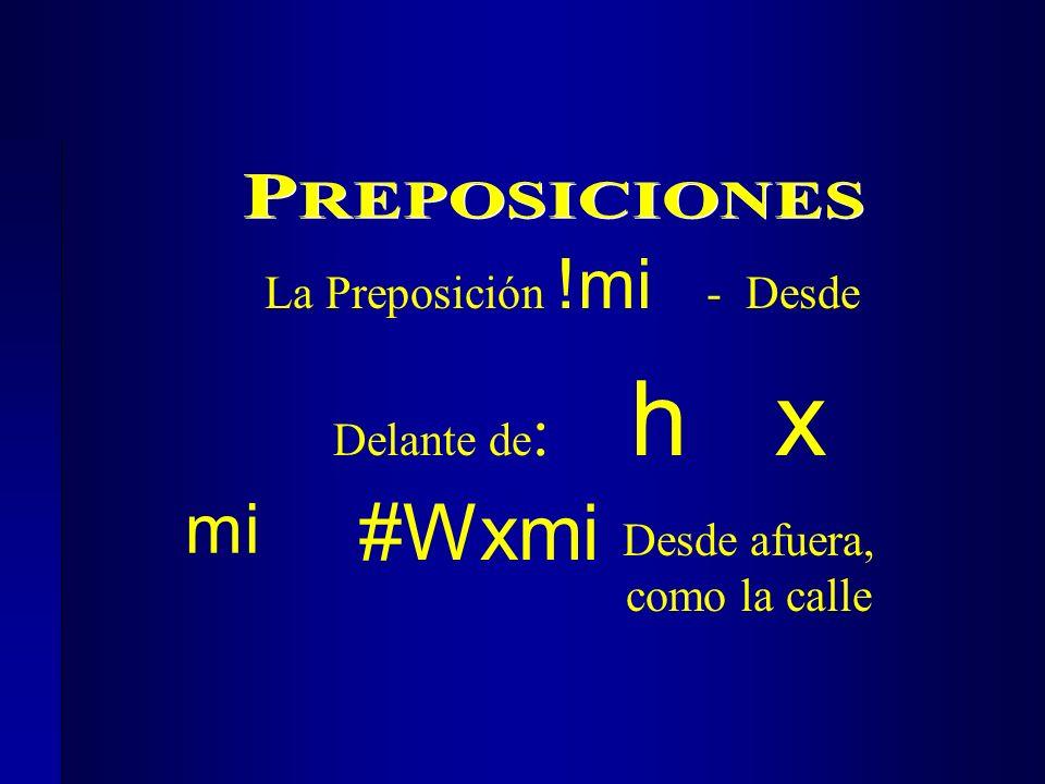 Delante de : h x Desde afuera, como la calle mi #Wxmi La Preposición !mi - Desde