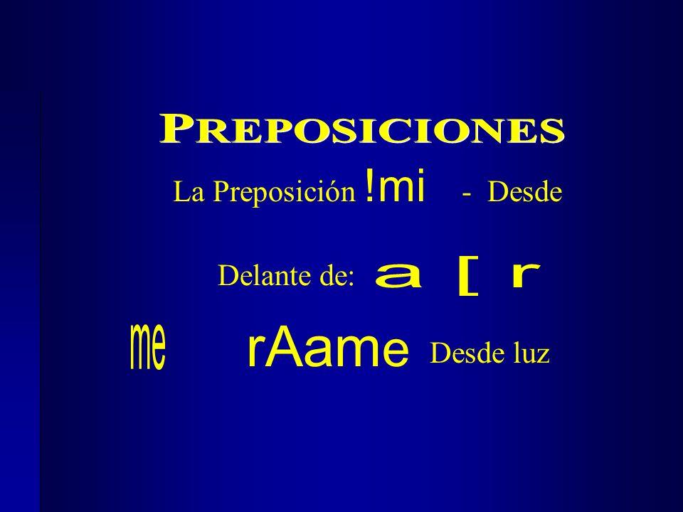 Delante de: rAam e Desde luz La Preposición !mi - Desde