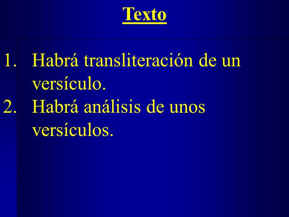 An Texto 1.Habrá transliteración de un versículo. 2.Habrá análisis de unos versículos.