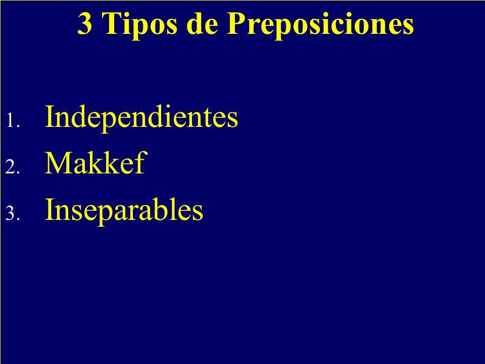 3 Tipos de Preposiciones 1. Independientes 2. Makkef 3. Inseparables