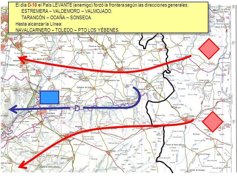 El día D-10 el País LEVANTE (enemigo) forzó la frontera según las direcciones generales: ESTREMERA – VALDEMORO – VALMOJADO. TARANCÓN – OCAÑA – SONSECA