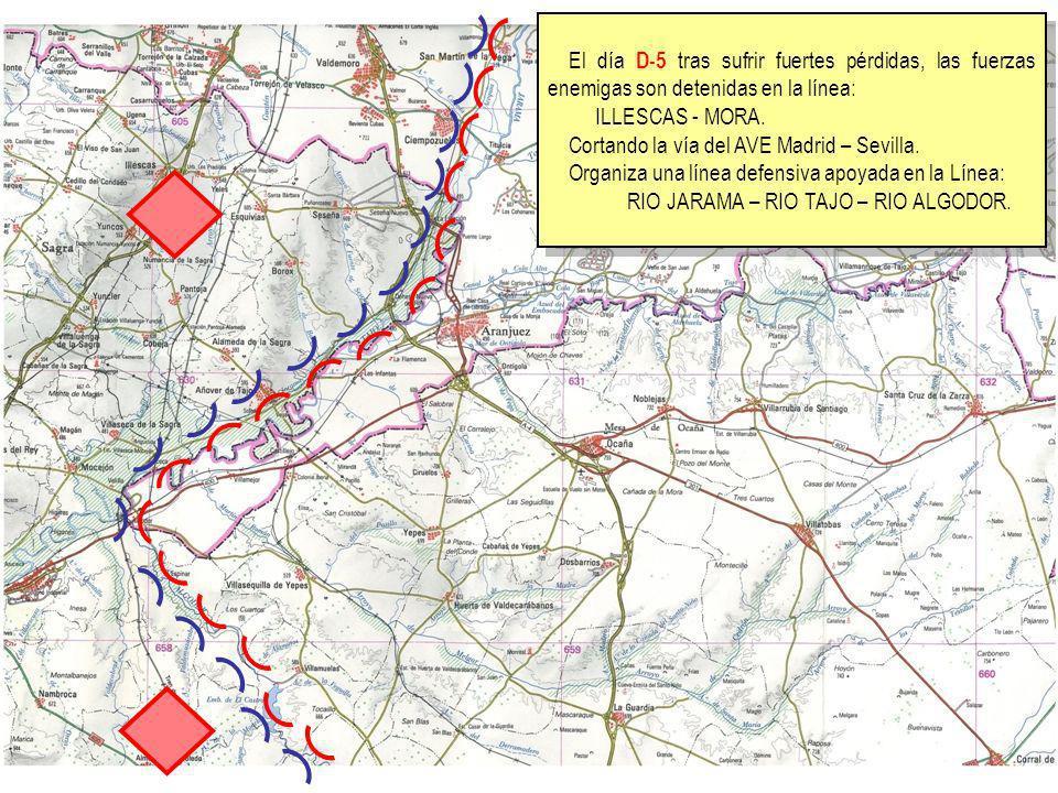 El día D-5 tras sufrir fuertes pérdidas, las fuerzas enemigas son detenidas en la línea: ILLESCAS - MORA. Cortando la vía del AVE Madrid – Sevilla. Or
