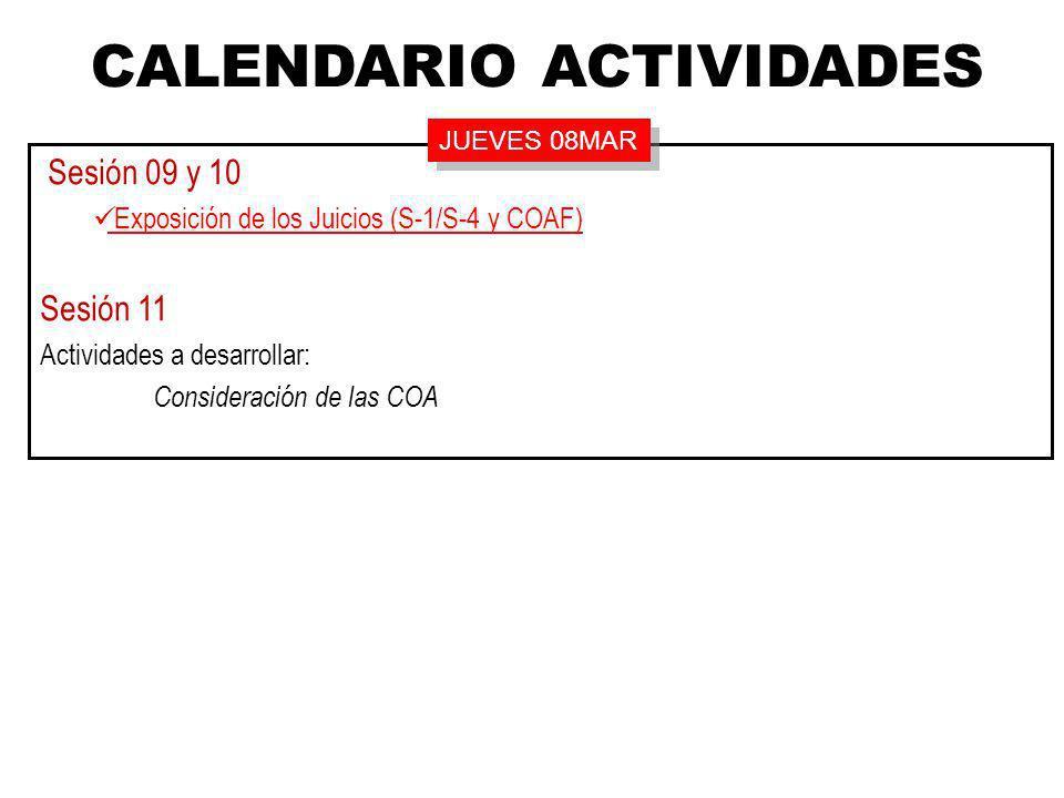 Sesión 09 y 10 Exposición de los Juicios (S-1/S-4 y COAF) Sesión 11 Actividades a desarrollar: Consideración de las COA CALENDARIO ACTIVIDADES JUEVES