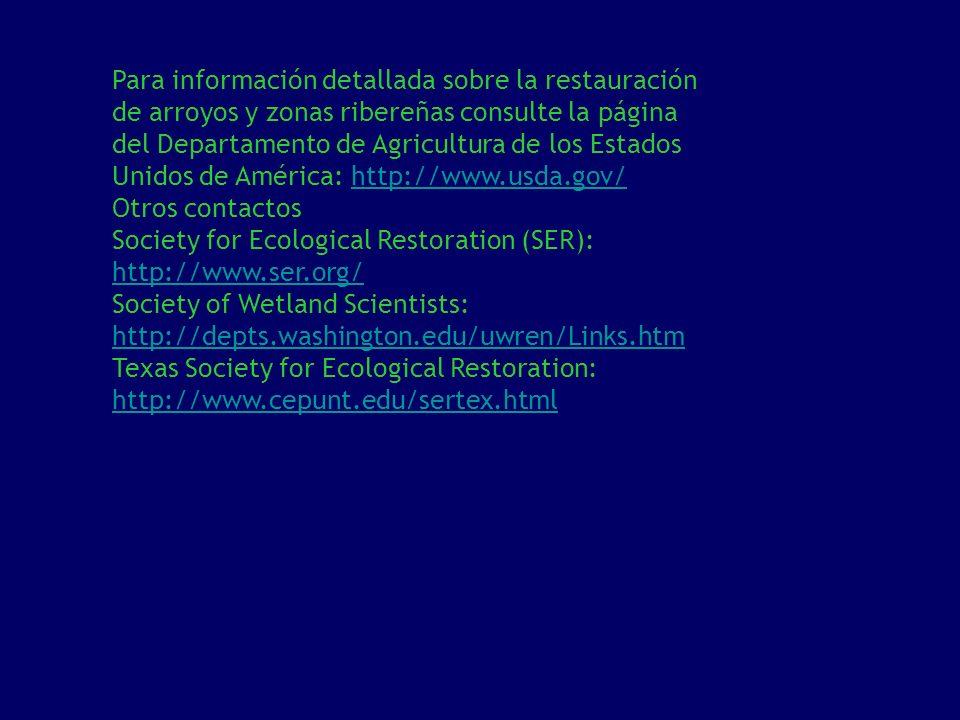 Para información detallada sobre la restauración de arroyos y zonas ribereñas consulte la página del Departamento de Agricultura de los Estados Unidos