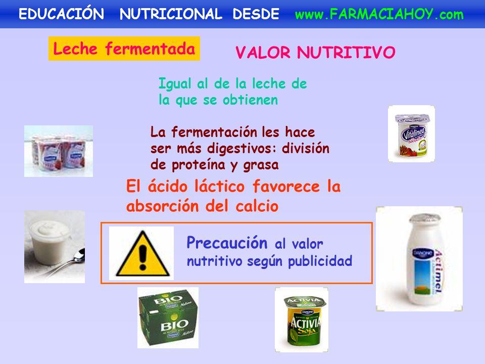 VALOR NUTRITIVO Leche fermentada Igual al de la leche de la que se obtienen La fermentación les hace ser más digestivos: división de proteína y grasa