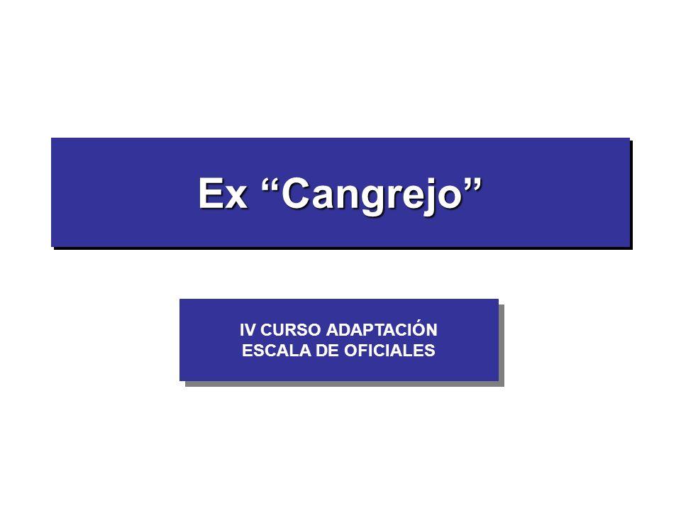 IV CURSO ADAPTACIÓN ESCALA DE OFICIALES IV CURSO ADAPTACIÓN ESCALA DE OFICIALES Ex Cangrejo