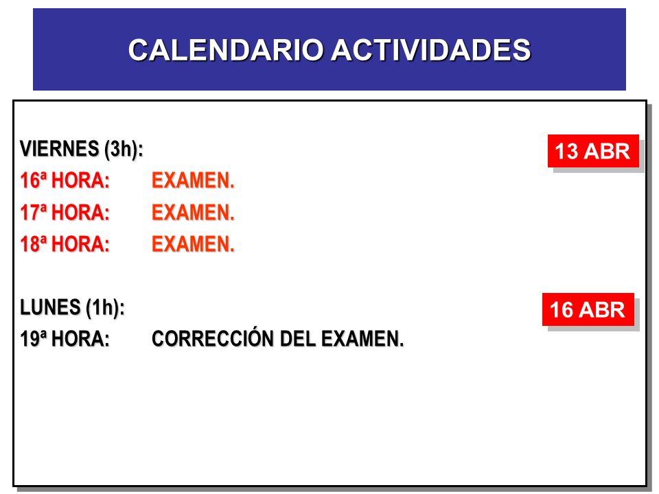 VIERNES (3h): 16ª HORA:EXAMEN. 17ª HORA:EXAMEN. 18ª HORA:EXAMEN. LUNES (1h): 19ª HORA:CORRECCIÓN DEL EXAMEN. VIERNES (3h): 16ª HORA:EXAMEN. 17ª HORA:E
