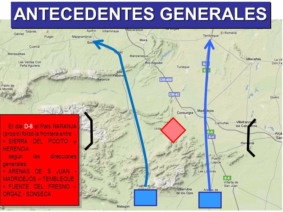 El día D-8 el País NARANJA (propio) forzó la frontera entre SIERRA DEL POCITO y HERENCIA según las direcciones generales: ARENAS DE S JUAN - MADRIDEJO