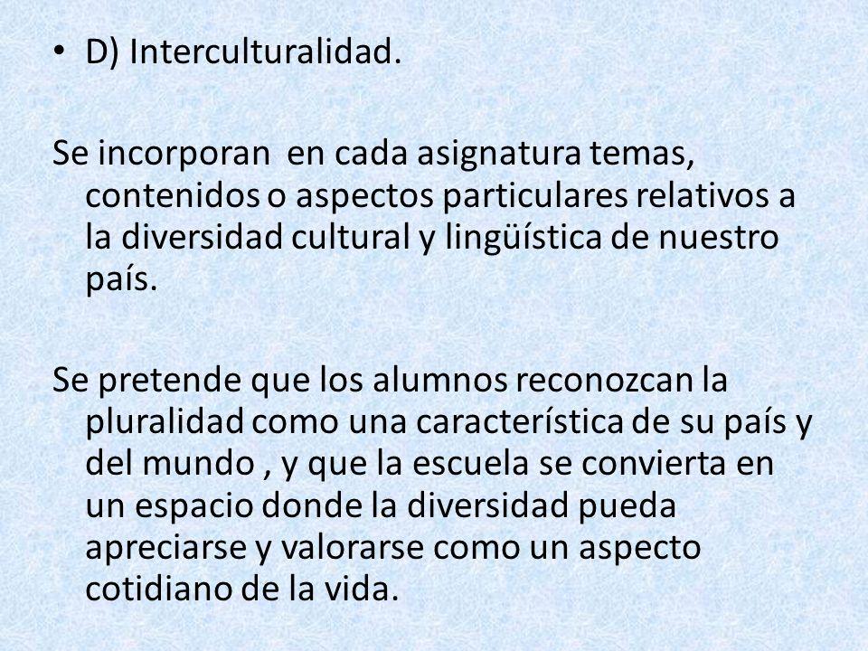 D) Interculturalidad. Se incorporan en cada asignatura temas, contenidos o aspectos particulares relativos a la diversidad cultural y lingüística de n