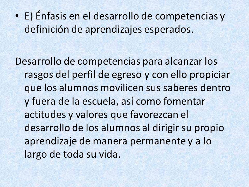 E) Énfasis en el desarrollo de competencias y definición de aprendizajes esperados. Desarrollo de competencias para alcanzar los rasgos del perfil de