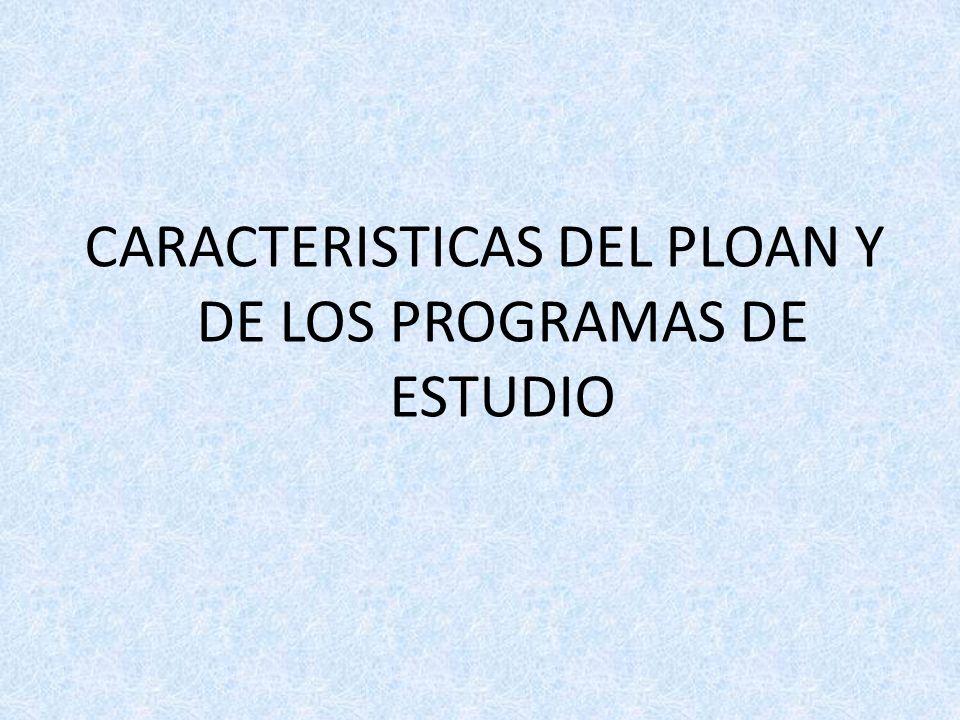 CARACTERISTICAS DEL PLOAN Y DE LOS PROGRAMAS DE ESTUDIO