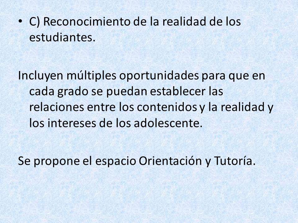 C) Reconocimiento de la realidad de los estudiantes. Incluyen múltiples oportunidades para que en cada grado se puedan establecer las relaciones entre