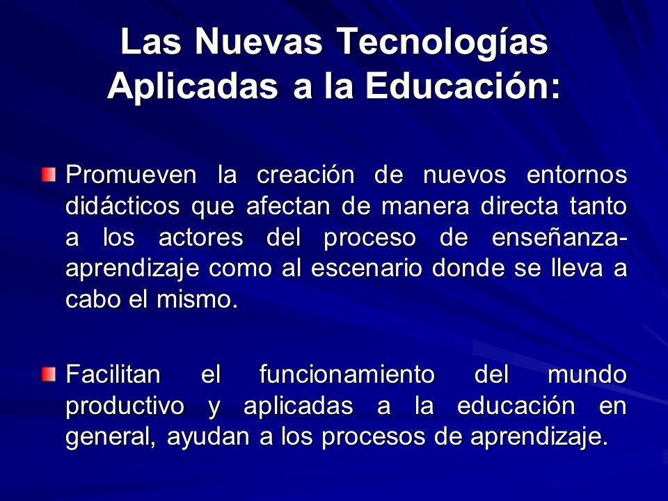 Favorecen la aparición de entornos virtuales de aprendizaje, libres de las restricciones del tiempo y del espacio que exige la enseñanza presencial.