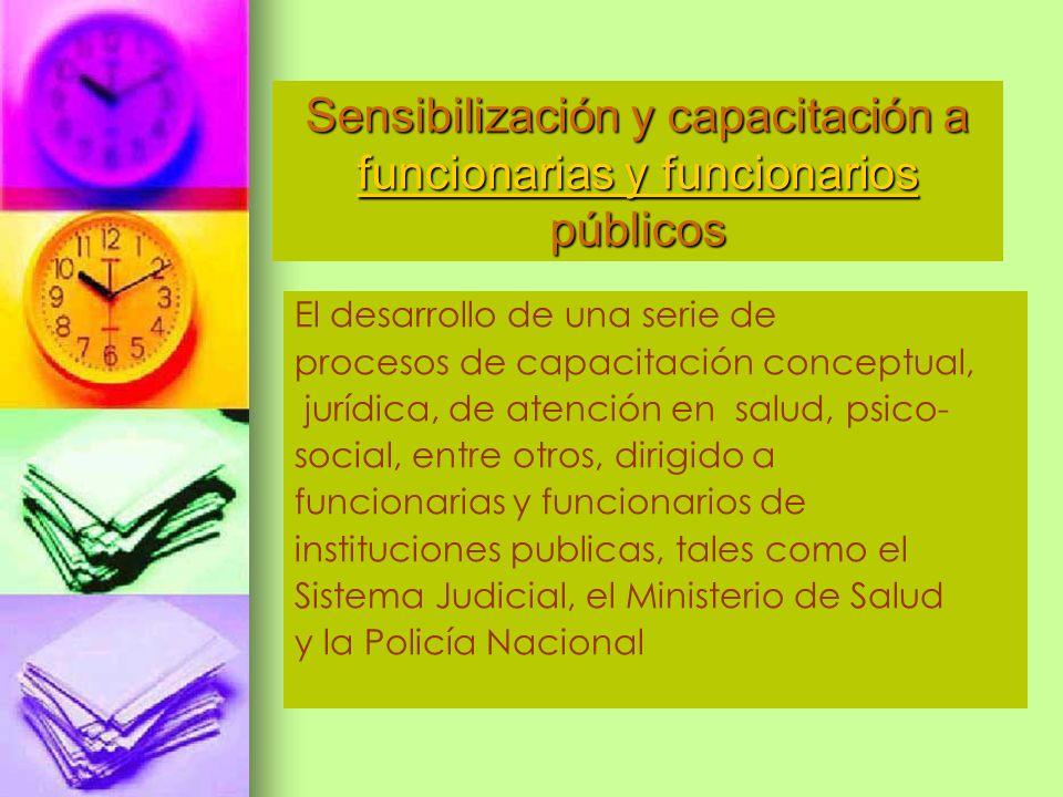El desarrollo de una serie de procesos de capacitación conceptual, jurídica, de atención en salud, psico- social, entre otros, dirigido a funcionarias