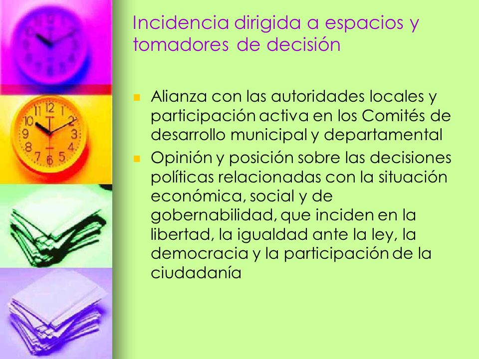 Incidencia dirigida a espacios y tomadores de decisión Alianza con las autoridades locales y participación activa en los Comités de desarrollo municip