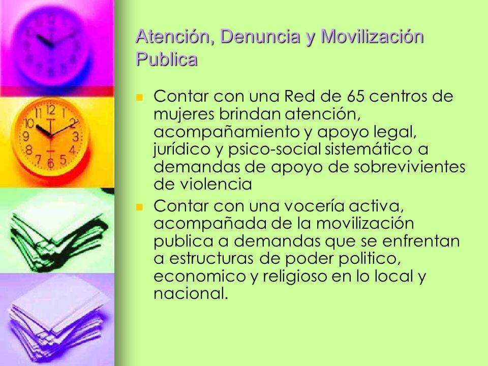 Atención, Denuncia y Movilización Publica Contar con una Red de 65 centros de mujeres brindan atención, acompañamiento y apoyo legal, jurídico y psico