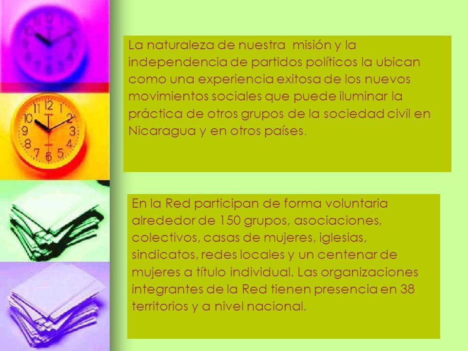 La Red es reconocida socialmente como gestora de denuncias y promotora de campañas de sensibilización contra la violencia, y ofrecer los medios para hacerle frente a la subordinación y violencia contra las mujeres En la percepción de las personas, la Red representa a las mujeres de Nicaragua, el Estado reconoce a la Red como interlocutora de las mujeres para representar, opinar, y participar en toda suerte de situaciones que afecten a las mujeres