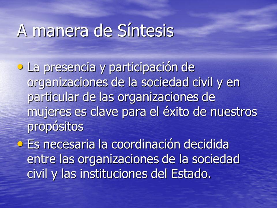A manera de Síntesis La presencia y participación de organizaciones de la sociedad civil y en particular de las organizaciones de mujeres es clave par
