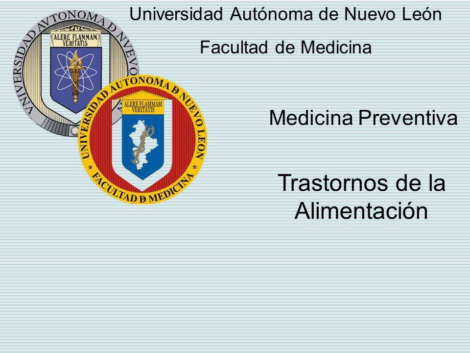 Universidad Autónoma de Nuevo León Facultad de Medicina Medicina Preventiva Trastornos de la Alimentación